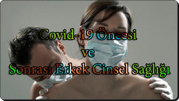 Covid-19 Öncesi ve Sonrası Erkek Cinsel Sağlığı