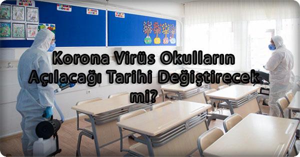 Korona Virüs Okulların Açılacağı Tarihi Değiştirecek mi?